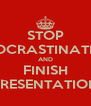 STOP PROCRASTINATING AND FINISH PRESENTATION - Personalised Poster A4 size