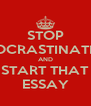 STOP PROCRASTINATING AND START THAT ESSAY - Personalised Poster A4 size