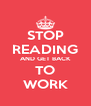 STOP READING AND GET BACK TO WORK - Personalised Poster A4 size