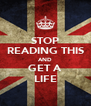 STOP READING THIS AND GET A LIFE - Personalised Poster A4 size