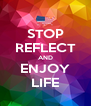 STOP REFLECT AND ENJOY LIFE - Personalised Poster A4 size