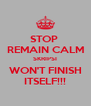STOP  REMAIN CALM SKRIPSI WON'T FINISH ITSELF!!! - Personalised Poster A4 size