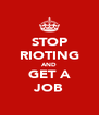 STOP RIOTING AND GET A JOB - Personalised Poster A4 size