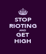 STOP RIOTING AND GET HIGH - Personalised Poster A4 size