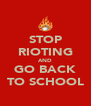 STOP RIOTING AND GO BACK TO SCHOOL - Personalised Poster A4 size