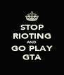 STOP RIOTING AND GO PLAY GTA - Personalised Poster A4 size