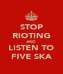 STOP RIOTING AND LISTEN TO FIVE SKA - Personalised Poster A4 size