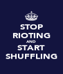 STOP RIOTING AND START SHUFFLING - Personalised Poster A4 size