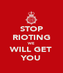 STOP RIOTING WE WILL GET YOU - Personalised Poster A4 size