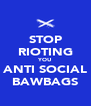 STOP RIOTING YOU ANTI SOCIAL BAWBAGS - Personalised Poster A4 size
