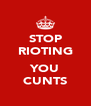 STOP RIOTING  YOU CUNTS - Personalised Poster A4 size