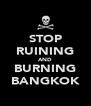 STOP RUINING AND BURNING BANGKOK - Personalised Poster A4 size
