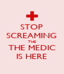 STOP SCREAMING THE THE MEDIC IS HERE - Personalised Poster A4 size