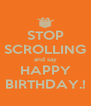 STOP SCROLLING and say HAPPY BIRTHDAY.! - Personalised Poster A4 size