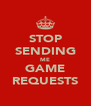 STOP SENDING ME GAME REQUESTS - Personalised Poster A4 size