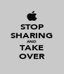 STOP SHARING AND TAKE OVER - Personalised Poster A4 size