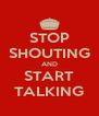 STOP SHOUTING AND START TALKING - Personalised Poster A4 size