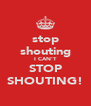 stop shouting I CAN'T STOP SHOUTING! - Personalised Poster A4 size