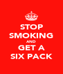STOP SMOKING AND GET A SIX PACK - Personalised Poster A4 size