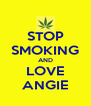 STOP SMOKING AND LOVE ANGIE - Personalised Poster A4 size