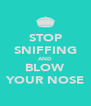 STOP SNIFFING AND BLOW YOUR NOSE - Personalised Poster A4 size