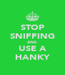 STOP SNIFFING AND USE A HANKY - Personalised Poster A4 size