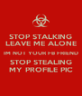 STOP STALKING LEAVE ME ALONE IM NOT YOUR FB FRIEND STOP STEALING MY PROFILE PIC - Personalised Poster A4 size