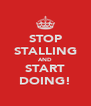 STOP STALLING AND START DOING! - Personalised Poster A4 size