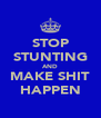 STOP STUNTING AND MAKE SHIT HAPPEN - Personalised Poster A4 size