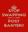 STOP SWAPPING SHIFTS AND POST BANTER!! - Personalised Poster A4 size