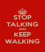STOP TALKING AND KEEP WALKING - Personalised Poster A4 size
