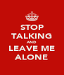 STOP TALKING AND LEAVE ME ALONE - Personalised Poster A4 size