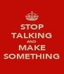 STOP TALKING AND MAKE SOMETHING - Personalised Poster A4 size
