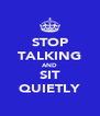 STOP TALKING AND SIT QUIETLY - Personalised Poster A4 size