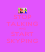 STOP TALKING AND START SKYPING - Personalised Poster A4 size
