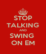 STOP TALKING AND SWING  ON EM - Personalised Poster A4 size