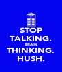 STOP TALKING. BRAIN THINKING. HUSH. - Personalised Poster A4 size