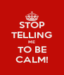 STOP TELLING ME TO BE CALM! - Personalised Poster A4 size