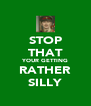 STOP THAT YOUR GETTING RATHER SILLY - Personalised Poster A4 size