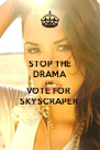 STOP THE DRAMA AND VOTE FOR  SKYSCRAPER  - Personalised Poster A4 size