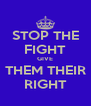 STOP THE FIGHT GIVE THEM THEIR RIGHT - Personalised Poster A4 size