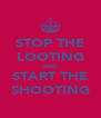 STOP THE LOOTING AND START THE SHOOTING - Personalised Poster A4 size
