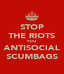 STOP THE RIOTS YOU ANTISOCIAL SCUMBAGS - Personalised Poster A4 size
