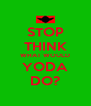 STOP THINK WHAT WOULD YODA DO? - Personalised Poster A4 size