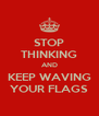 STOP THINKING AND KEEP WAVING YOUR FLAGS - Personalised Poster A4 size