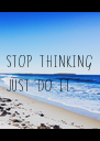 STOP THINKING JUST DO IT - Personalised Poster A4 size