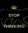 STOP   THINKING - Personalised Poster A4 size