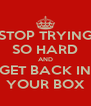 STOP TRYING SO HARD AND GET BACK IN YOUR BOX - Personalised Poster A4 size