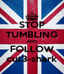 STOP TUMBLING AND FOLLOW cut3-shark - Personalised Poster A4 size
