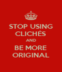 STOP USING CLICHÉS AND BE MORE ORIGINAL - Personalised Poster A4 size
